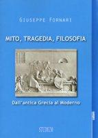 Mito, tragedia, filosofia. Dall'antica Grecia al moderno - Fornari Giuseppe