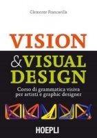Visual & Visual design. Corso di grammatica visiva per artisti e graphic designer - Francavilla Clemente