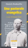 Una pastorale evangelica - Bonhoeffer Dietrich