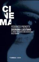 Diorama lusitano. Il cinema portoghese come archeologia dello sguardo - Pierotti Federico