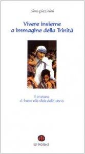 Copertina di 'Vivere insieme a immagine della Trinità. Il cristiano di fronte alle sfide della storia'