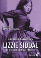 Lizzie Siddal. Il volto dei Preraffaelliti - Hawksley Lucinda