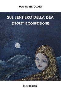 Copertina di 'Sul sentiero della dea (segreti e confessioni)'