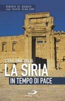 C'era una volta la Siria. In tempo di pace - Roberto Di Diodato , Fulvio Scaglione