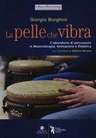 La pelle che vibra. Il laboratorio di percussioni in musicoterapia, animazione e didattica - Borghini Giorgio