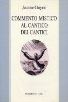 Commento mistico al Cantico dei cantici - Guyon Jeanne