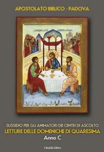 Copertina di 'Letture delle domeniche di Quaresima - Anno C. Sussidio per gli animatori dei Centri di ascolto'