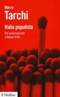 Italia populista. Dal qualunquismo a Beppe Grillo - Tarchi Marco