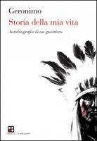 Storia della mia vita. Autobiografia di un guerriero - Geronimo