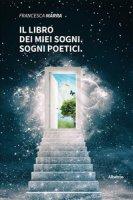 Il libro dei miei sogni. Sogni poetici - Marra Francesca