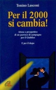 Copertina di 'Per il 2000 si cambia! Attese e prospettive di un parroco di campagna per il giubileo. E per il dopo'