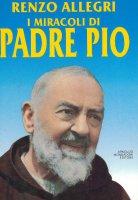 I miracoli di padre Pio - Renzo Allegri