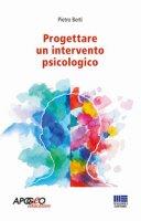 Progettare un intervento psicologico - Berti Pietro