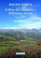 Il libro del viandante e dell'amore divino - Bruno Forte