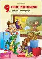 Nove volte intelligenti. Favole, giochi e attività per sviluppare le intelligenze multiple nella scuola dell'infanzia - Corallo Rosalba