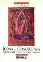 Icona e conoscenza. Preliminari d'una teologia iconica - Babolin Sante