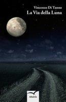 La via della luna - Di Tanno Vincenzo