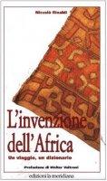 L'invenzione dell'Africa. Un viaggio, un dizionario - Rinaldi Niccolò