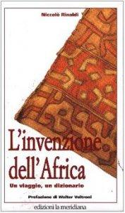 Copertina di 'L'invenzione dell'Africa. Un viaggio, un dizionario'