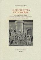La nobil citta de la sirena. Cultura napoletana e poesia spagnola del Cinqucento - D'Agostino Maria