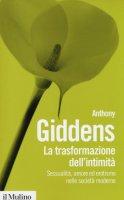 La trasformazione dell'intimità - Anthony Giddens