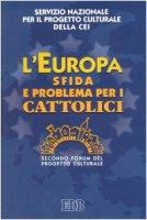 L'Europa sfida e problema per i cattolici. 2° Forum del progetto culturale - Servizio Nazionale per il Progetto Culturale della CEI