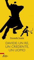 Davide: un re, un credente, un uomo - Donatella Scaiola