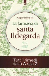 Copertina di 'La farmacia di santa Ildegarda. Tutti i rimedi dalla A alla Z'