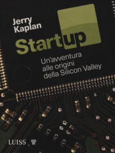 Copertina di 'Startup. Un'avventura alle origini della Silicon Valley'