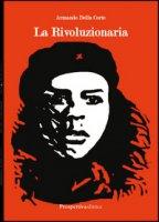 La rivoluzionaria - Della Corte Armando