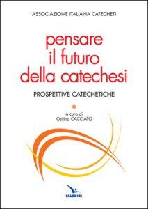 Copertina di 'Pensare il futuro della catechesi'