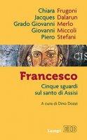 Francesco - Chiara Frugoni, Jacques Dalarun, Grado Giovanni Merlo, Giovanni Miccoli