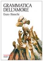 Grammatica dell'amore - Enzo Bianchi