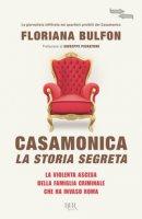 Casamonica, la storia segreta. La violenta ascesa della famiglia criminale che ha invaso Roma - Bulfon Floriana