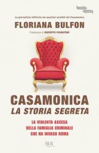 Copertina di 'Casamonica, la storia segreta. La violenta ascesa della famiglia criminale che ha invaso Roma'