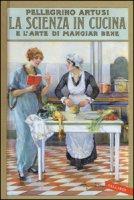 La scienza in cucina e l'arte di mangiar bene - Artusi Pellegrino
