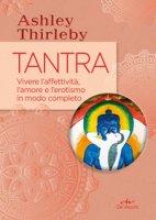 Tantra. Vivere l'affettività, l'amore e l'erotismo in modo completo - Thirleby Ashley