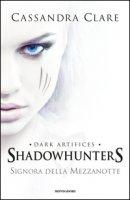 Signora della mezzanotte. Shadowhunters - Clare Cassandra