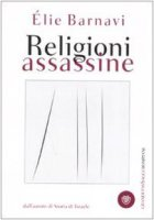 Religioni assassine - Barnavi Elie