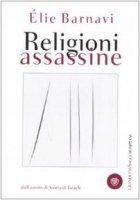Religioni assassine - Barnavi Elie