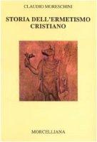 Storia dell'ermetismo cristiano - Moreschini Claudio