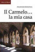 Il Carmelo... La mia casa - Anastasio A. Ballestrero