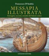 Messapia illustrata. Immagini, racconti, attualità del Salento antico - D'Andria Francesco