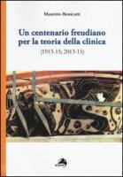 Un centenario freudiano per la teoria della clinica (1913-15; 2013-15) - Bonicatti Maurizio