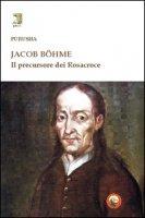 Jacob Böhme. Il precursore dei Rosacroce - Purusha Claude