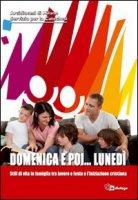 Domenica e poi... lunedì. Stili di vita in famiglia tra lavoro e festa e l'iniziazione cristiana - Arcidiocesi di Milano