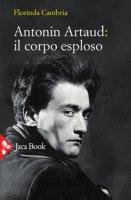 Antonin Artaud: il corpo esploso - Cambria Florinda