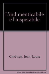 Copertina di 'L' indimenticabile e l'insperabile'