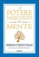 Il potere nascosto della mente - Peale Norman Vincent, Horowitz Mitch