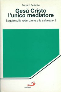Copertina di 'Gesù Cristo l'unico mediatore. Saggio sulla redenzione e la salvezza [vol_2]'